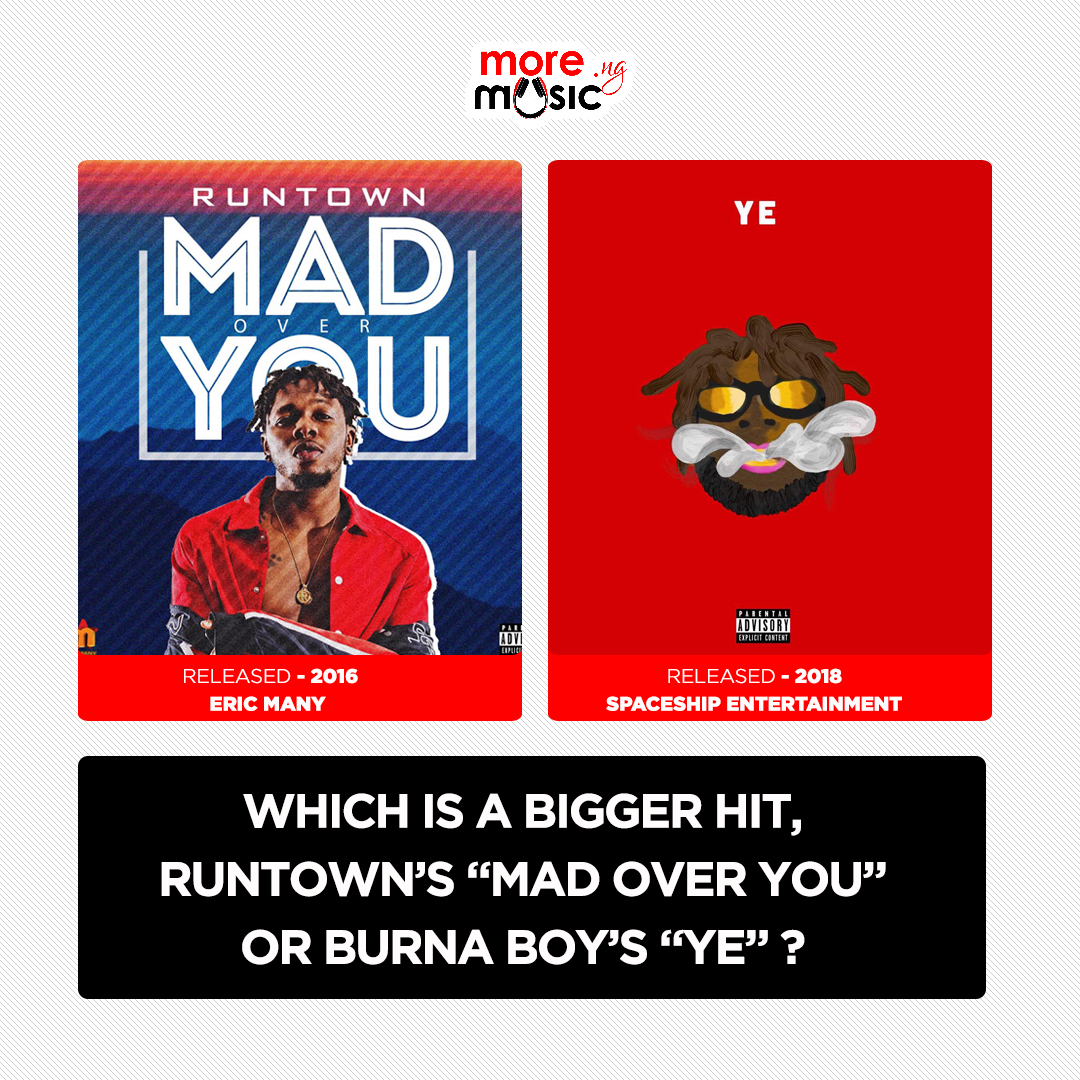 "Which is a bigger hit, Runtown's ""Mad over you"" or Burna Boy's ""Ye"